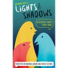 Lights & Shadows: Discoveries Away From Home: Perspectives on American, German and Chinese Cultures