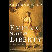 Empire of Liberty: A History of the Early Republic Audiobook by Gordon S. Wood Narrated by Robert Fass