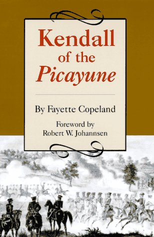 Kendall of the Picayune: Being His Adventures in New Orleans, on the Texan Santa Fe Expedition, in the Mexican War, and in the Colonization of the Texas Frontier