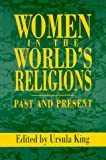 Women in the World's Religions : Past and Present, King, Ursula, 0913757330