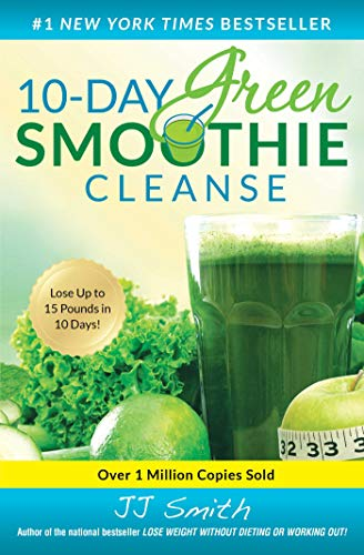 10-Day Green Smoothie Cleanse: Lose Up to 15 Pounds in 10 Days! (Healthy Meal Plan For Family Of 5)