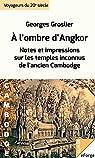 À l'ombre d'Angkor. Notes et impressions sur les temples inconnus de l'ancien Cambodge par Groslier
