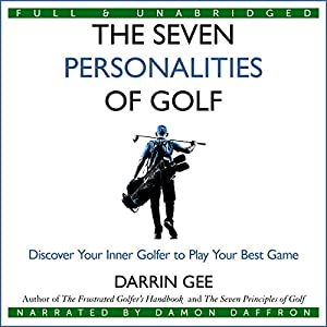 The Seven Personalities of Golf: Discover Your Inner Golfer to Play Your Best Game Audiobook