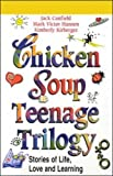 Chicken Soup Teenage Trilogy: Stories of Life, Love, and Learning