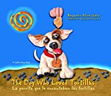 The Dog Who Loved Tortillas: La perrita que le encantaban las tortillas (Little Diego Book)