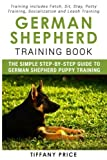 img - for German Shepherd Training Book: The Simple Step-by-step Guide to German Shepherd Puppy Training: Training includes Fetch, Sit, Stay, Potty Training, Socialization and Leash Training book / textbook / text book