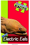 Fantastic Facts About Electric Eels: Illustrated Fun Learning For Kids: Volume 1