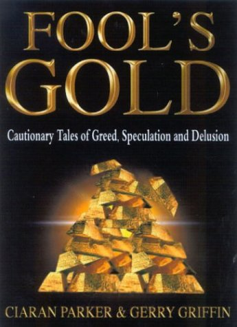 Read Online Fool's Gold: Cautionary Tales of Greed, Speculation and Delusion pdf