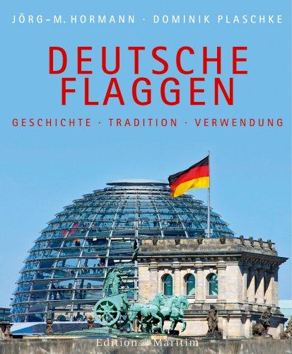 Deutsche Flaggen: Geschichte - Tradition - Verwendung