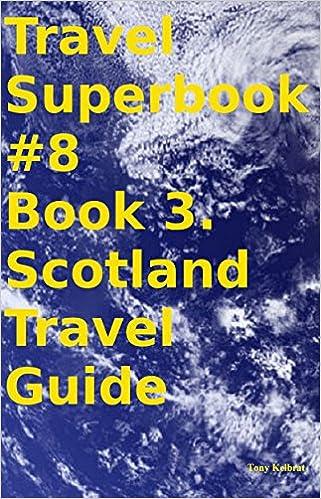 Download online Travel Superbook #8 Book 3. Scotland Travel Guide PDF, azw (Kindle)