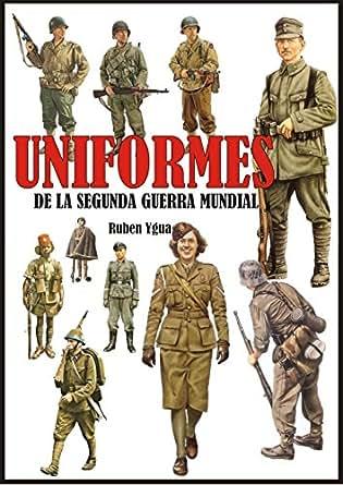 UNIFORMES DE LA SEGUNDA GUERRA MUNDIAL eBook: Ruben Ygua