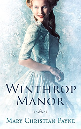 Not Even The Great War Can Tear Their Love Apart… Winthrop Manor: A Historical Romance Novel by Mary Christian Payne