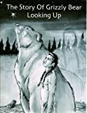 The Story of Grizzly Bear Looking Up, As told by Zephire Lumpry, 0981683428