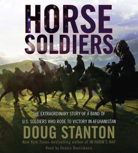 Horse Soldiers: The Extraordinary Story of a Band of US Soldiers Who Rode to Victory in Afghanistan Abridged on 5 CDs [Horse Soldiers]