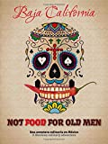 Not Food for Old Men: Baja California: A Mexican Culinary Adventure