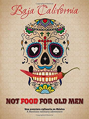 Not Food for Old Men: Baja California: A Mexican Culinary Adventure (Coming To America Blu)