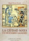 img - for La ciudad maya, un escenario sagrado / The Mayan city, a sacred scenario (Spanish Edition) by Miguel Rivera Dorado (2001-03-03) book / textbook / text book