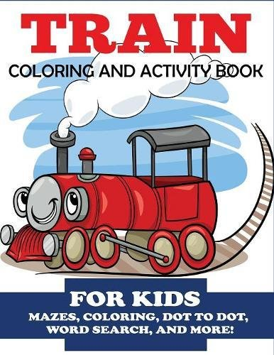Train Coloring and Activity Book for Kids: Mazes, Coloring,