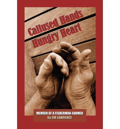 Download [(Callused Hands Hungry Heart )] [Author: Jim Lawrence] [Mar-2011] PDF