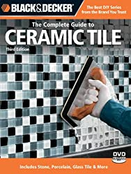 Black & Decker The Complete Guide to Ceramic Tile, Third Edition (Black & Decker Complete Guide)