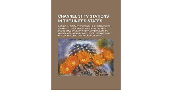 Channel 31 TV Stations in the United States: Kdvr, Wpxn-TV, Kmax-TV, Waay-TV, Wfxl, Klax-TV, Kwbm, Wkoh, Wwpb, Ktnw, Wunu,: Amazon.es: Books, LLC: Libros en idiomas extranjeros