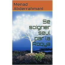Se soigner seul par la Roqya : Se soigner des maux occultes par le Coran (French Edition)