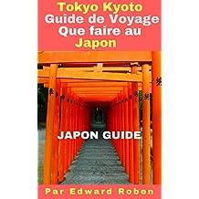 Tokyo Kyoto: Guide de Voyage - Que faire au Japon - Japon Guide (French Edition)