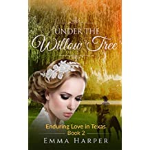 Under the Willow Tree: A Mail Order Bride Romance (Enduring Love in Texas Book 2)