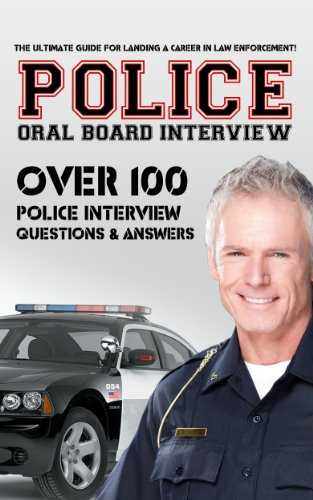 Police Oral Board Interview: Over 100 Police Interview Questions & Answers Pdf