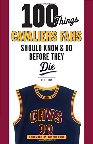 100 Things Cavaliers Fans Should Know   Do Before They Die  100 Things   Fans Should Know