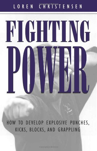 Fighting Power: How To Develop Explosive Punches, Kicks, Blocks, And Grappling