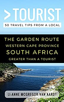 Greater Than a Tourist – The Garden Route Western Cape Province South Africa: 50 Travel Tips from a Local by [McGregor van Aardt, Li-Anne, Tourist, Greater Than a]