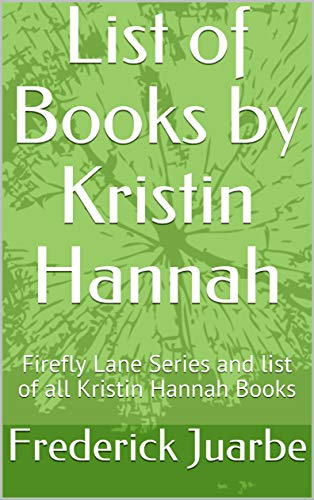 List of Books by Kristin Hannah: Firefly Lane Series and list of all Kristin Hannah Books -