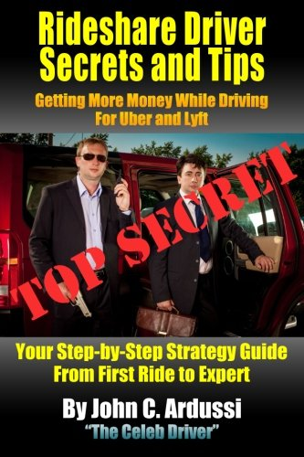 Rideshare Driver Secrets and Tips: Getting More Money While Driving For Uber and Lyft