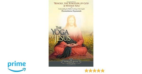 The Yoga of Jesus: Understanding the Hidden Teachings of the ...