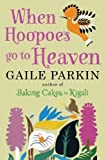 Front cover for the book When Hoopoes Go To Heaven by Gaile Parkin