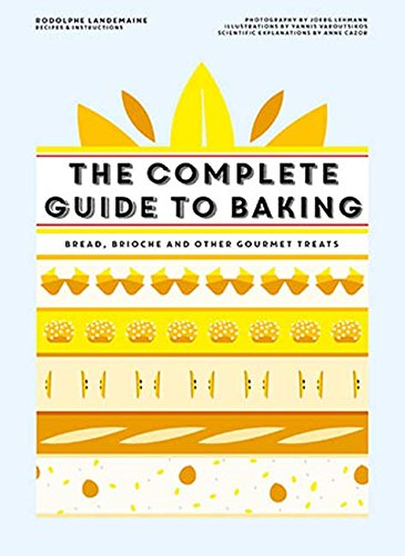 The Complete Guide to Baking: Bread, Brioche and Other Gourmet Treats Rodolphe Landemaine
