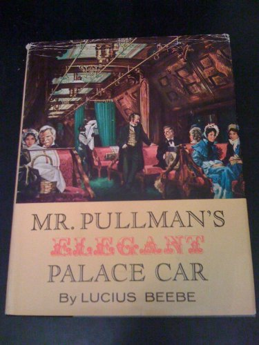 Mr. Pullman's Elegant Palace Car: The Railway Carriage that Established a New Dimension of Luxury and Entered the National Lexicon as a Symbol of Splendor