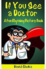 If You See a Doctor: A Fun Rhyming Picture Book (Perfect for Bedtime & Beginner Readers) Kindle Edition
