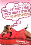Be Honest - You're Not That into Him Either, Ian Kerner, 0060817402