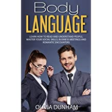 Body Language: Learn How to Read and Understand People, Master Your Social Skills, Business Meetings and Romantic Encounters!