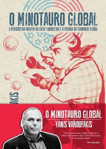 O Minotauro Global. A Verdadeira Origem da Crise Financeira e o Futuro da Economia Global