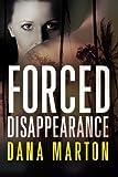 Forced Disappearance, Dana Marton, 147782605X