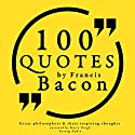 100 Quotes by Francis Bacon (Great Philosophers and Their Inspiring Thoughts) Audiobook by Francis Bacon Narrated by Katie Haigh