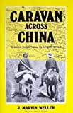 img - for Caravan Across China: An American Geologist Explores the Northwest, 1937-1938 by J. Marvin Weller (1984-11-01) book / textbook / text book