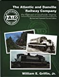 img - for The Atlantic and Danville Railway Company: the Railroad of Southside Virginia book / textbook / text book