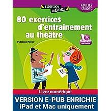 80 exercices d'entraînement au théâtre (pour Ipad) (THEATRALE) (French Edition)