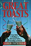 img - for Great Toasts: From Births to Weddings to Retirement Parites...and Everything in Between book / textbook / text book