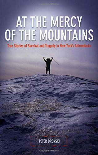 At the Mercy of the Mountains: True Stories Of Survival And Tragedy In New York's - Mountaineering Stories