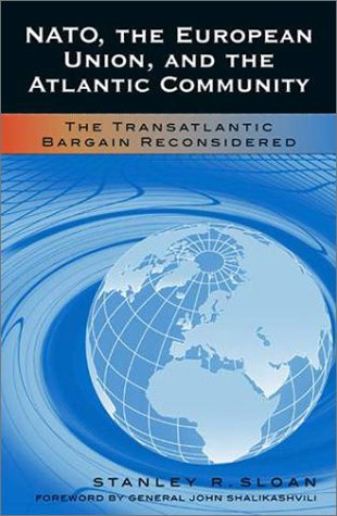 NATO, the European Union, and the Atlantic Community: The Transatlantic Bargain Reconsidered (Foundations of Cultural Th